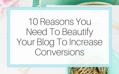 10 Reasons You Need To Beautify Your Blog To Increase Conversions