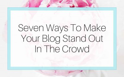 Seven Ways To Make Your Blog Stand Out in The Crowd