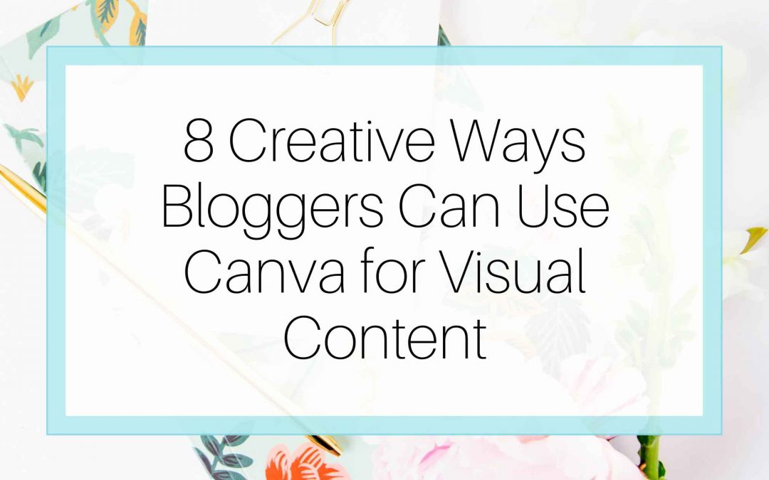 8 Creative ways Bloggers Can use Canva for Visual Content