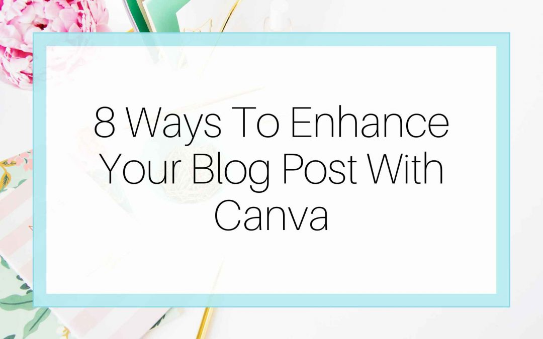 8 Ways to Enhance your Blog Post with Canva