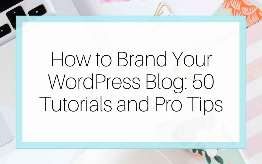 WordPress Blogs branding tips on how to do it effectively