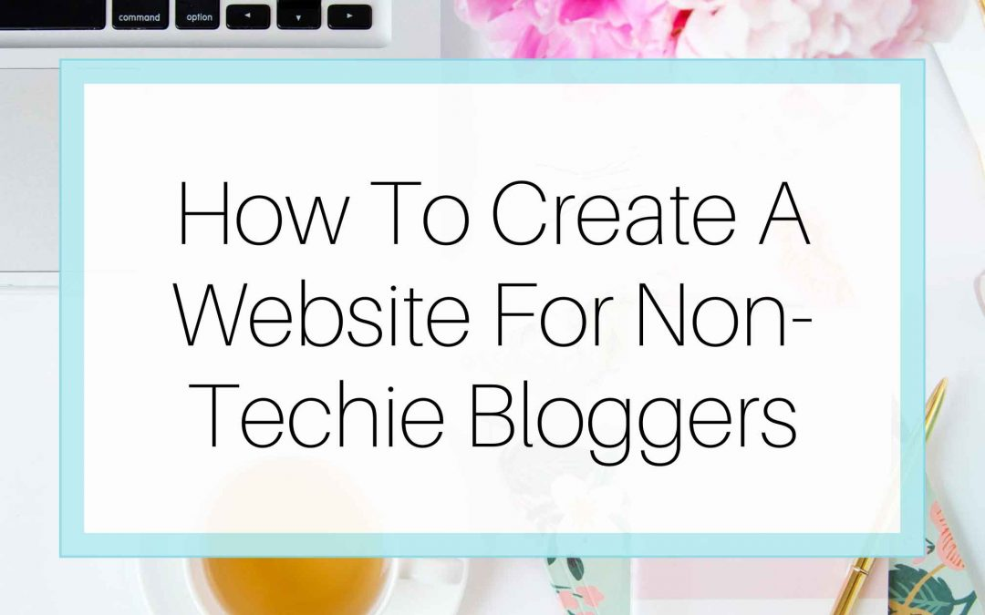 How To Create A Website For Non-Techie Bloggers