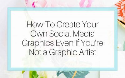 How to Create Your Own Social Media Graphics Even if you're Not a Graphic Artist